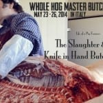 Knife in Hand: Whole Hog Slaughter & Master Butchery Course in Italy, May 23-26 2014